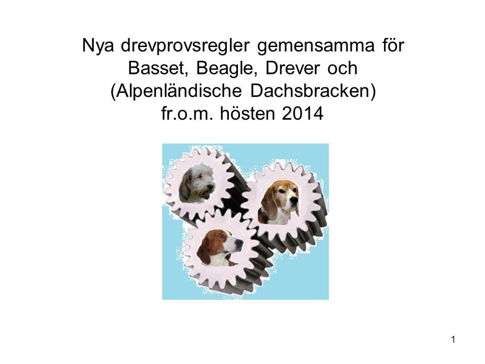 1 Nya drevprovsregler gemensamma för Basset, Beagle, Drever och (Alpenländische Dachsbracken) fr.o.m. hösten 2014