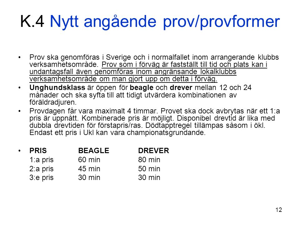 12 K.4 Nytt angående prov/provformer Prov ska genomföras i Sverige och i normalfallet inom arrangerande klubbs verksamhetsområde. Prov som i förväg är