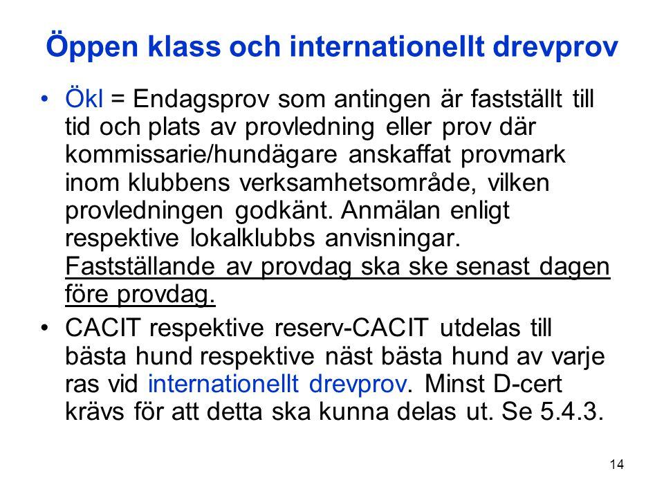 14 Öppen klass och internationellt drevprov Ökl = Endagsprov som antingen är fastställt till tid och plats av provledning eller prov där kommissarie/h