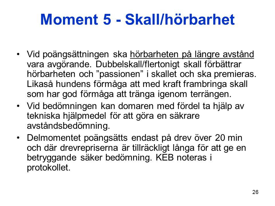 26 Moment 5 - Skall/hörbarhet Vid poängsättningen ska hörbarheten på längre avstånd vara avgörande.