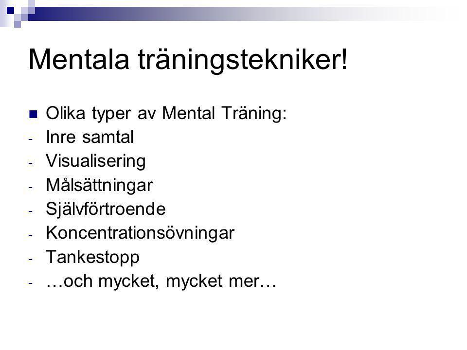 Mentala träningstekniker! Olika typer av Mental Träning: - Inre samtal - Visualisering - Målsättningar - Självförtroende - Koncentrationsövningar - Ta
