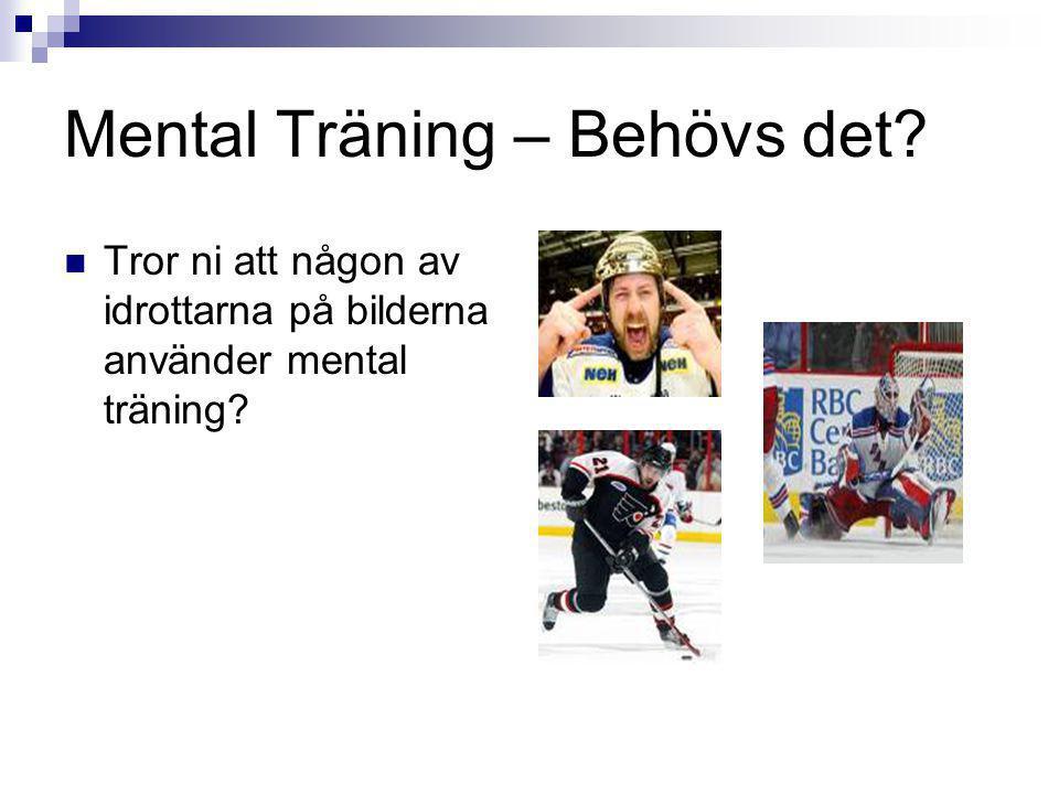 Mental Träning – Behövs det? Tror ni att någon av idrottarna på bilderna använder mental träning?
