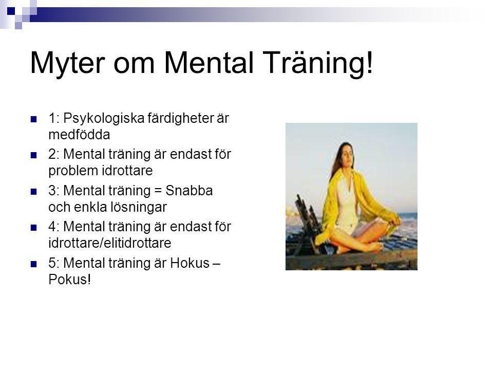 Myter om Mental Träning! 1: Psykologiska färdigheter är medfödda 2: Mental träning är endast för problem idrottare 3: Mental träning = Snabba och enkl