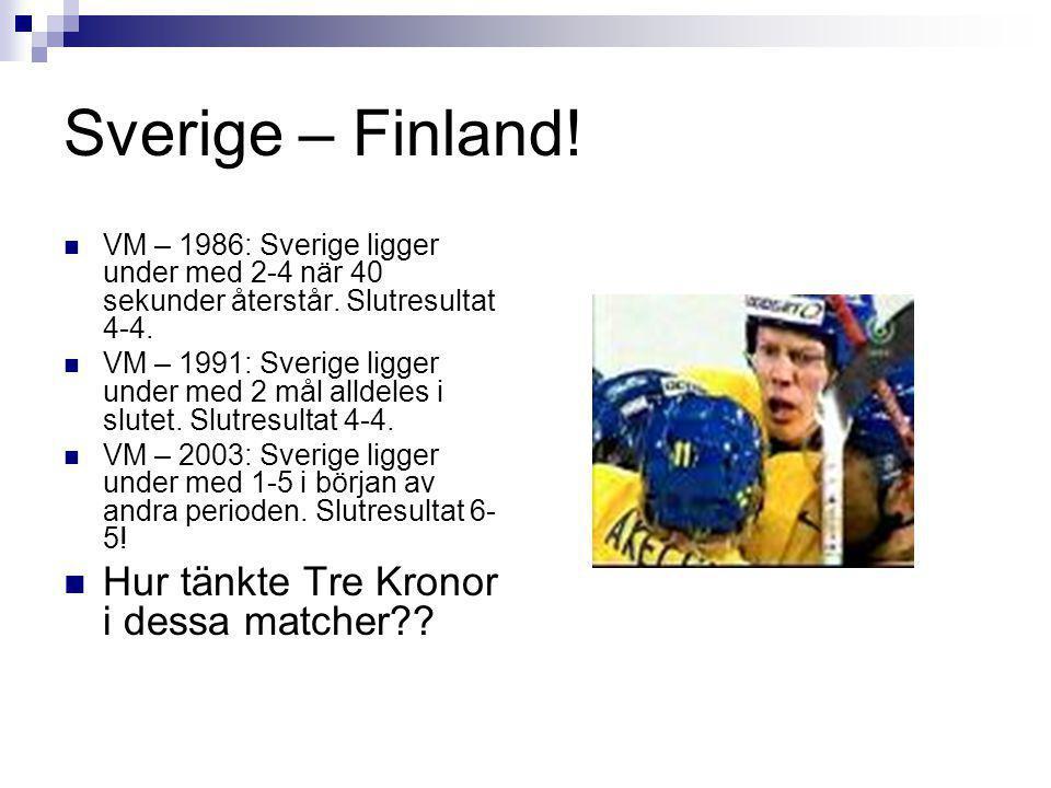 Sverige – Finland! VM – 1986: Sverige ligger under med 2-4 när 40 sekunder återstår. Slutresultat 4-4. VM – 1991: Sverige ligger under med 2 mål allde
