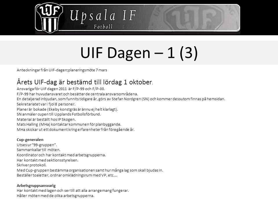 UIF Dagen – 1 (3) Anteckningar från UIF-dagen;planeringsmöte 7 mars Årets UIF-dag är bestämd till lördag 1 oktober. Ansvariga för UIF dagen 2011 är F/