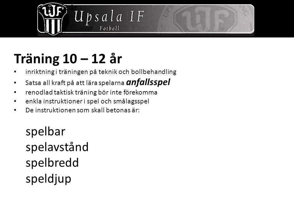 2. Träning 10 – 12 år Träning 10 – 12 år inriktning i träningen på teknik och bollbehandling Satsa all kraft på att lära spelarna anfallsspel renodlad