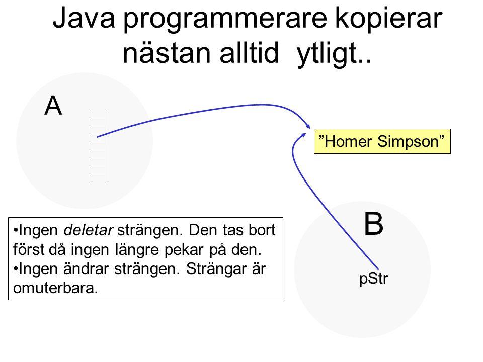 """Java programmerare kopierar nästan alltid ytligt.. """"Homer Simpson"""" A B pStr Ingen deletar strängen. Den tas bort först då ingen längre pekar på den. I"""