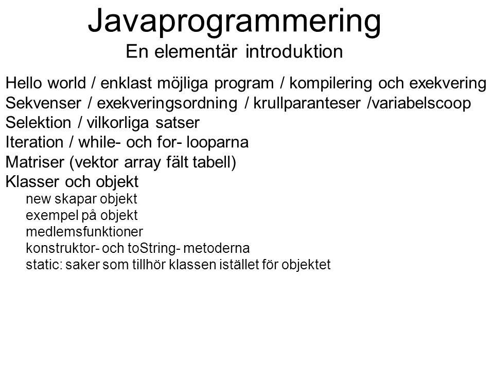 Javaprogrammering En elementär introduktion Hello world / enklast möjliga program / kompilering och exekvering Sekvenser / exekveringsordning / krullp