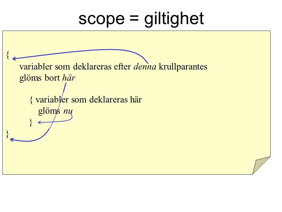scope = giltighet { }{ } variabler som deklareras efter denna krullparantes glöms bort här { variabler som deklareras här glöms nu }