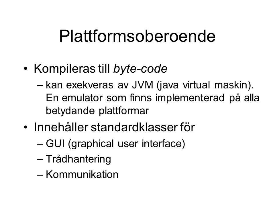 Plattformsoberoende Kompileras till byte-code –kan exekveras av JVM (java virtual maskin). En emulator som finns implementerad på alla betydande platt