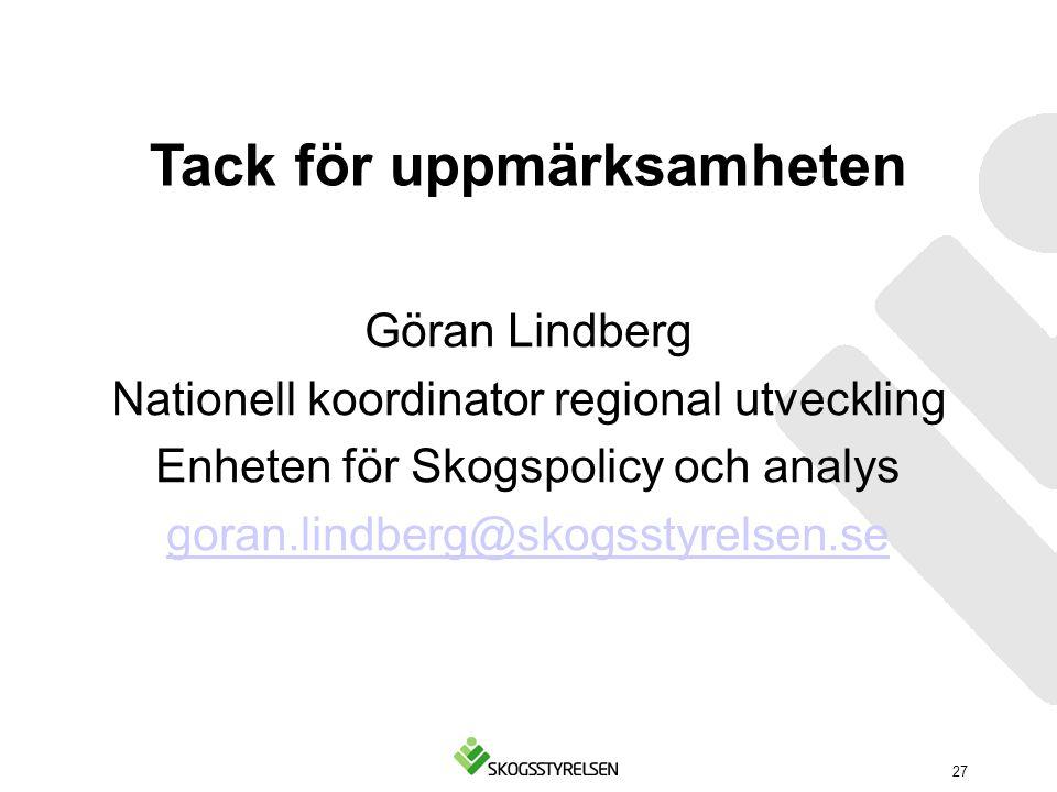 Tack för uppmärksamheten Göran Lindberg Nationell koordinator regional utveckling Enheten för Skogspolicy och analys goran.lindberg@skogsstyrelsen.se