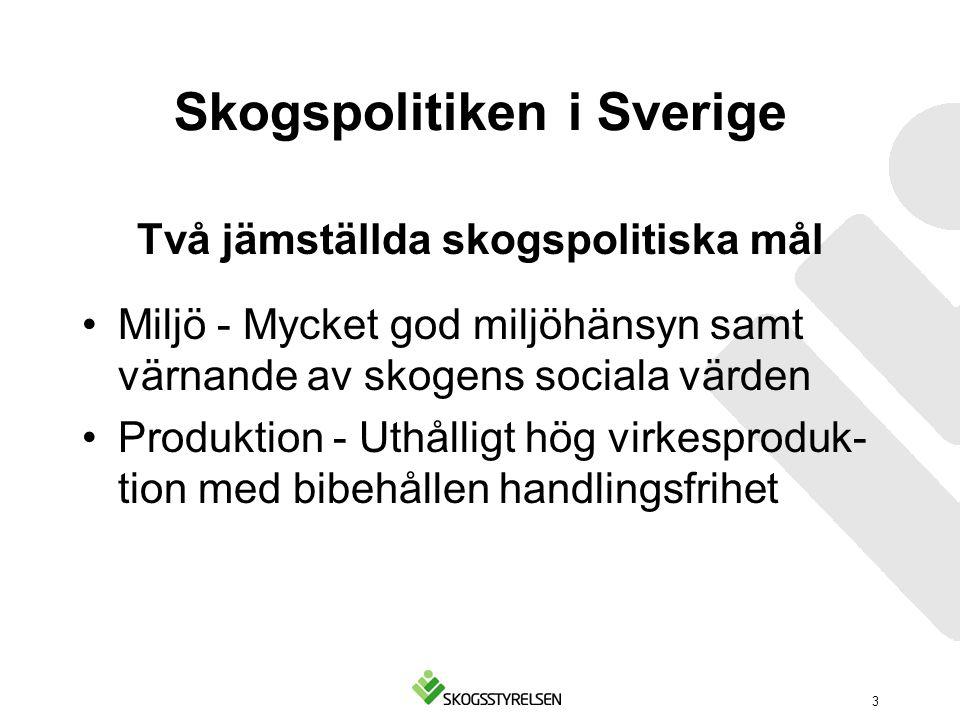 Skogspolitiken i Sverige Två jämställda skogspolitiska mål Miljö - Mycket god miljöhänsyn samt värnande av skogens sociala värden Produktion - Uthålli