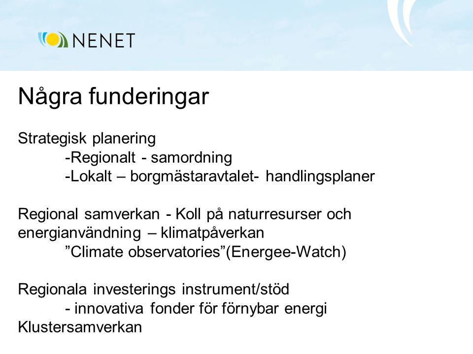 Några funderingar Strategisk planering -Regionalt - samordning -Lokalt – borgmästaravtalet- handlingsplaner Regional samverkan - Koll på naturresurser och energianvändning – klimatpåverkan Climate observatories (Energee-Watch) Regionala investerings instrument/stöd - innovativa fonder för förnybar energi Klustersamverkan