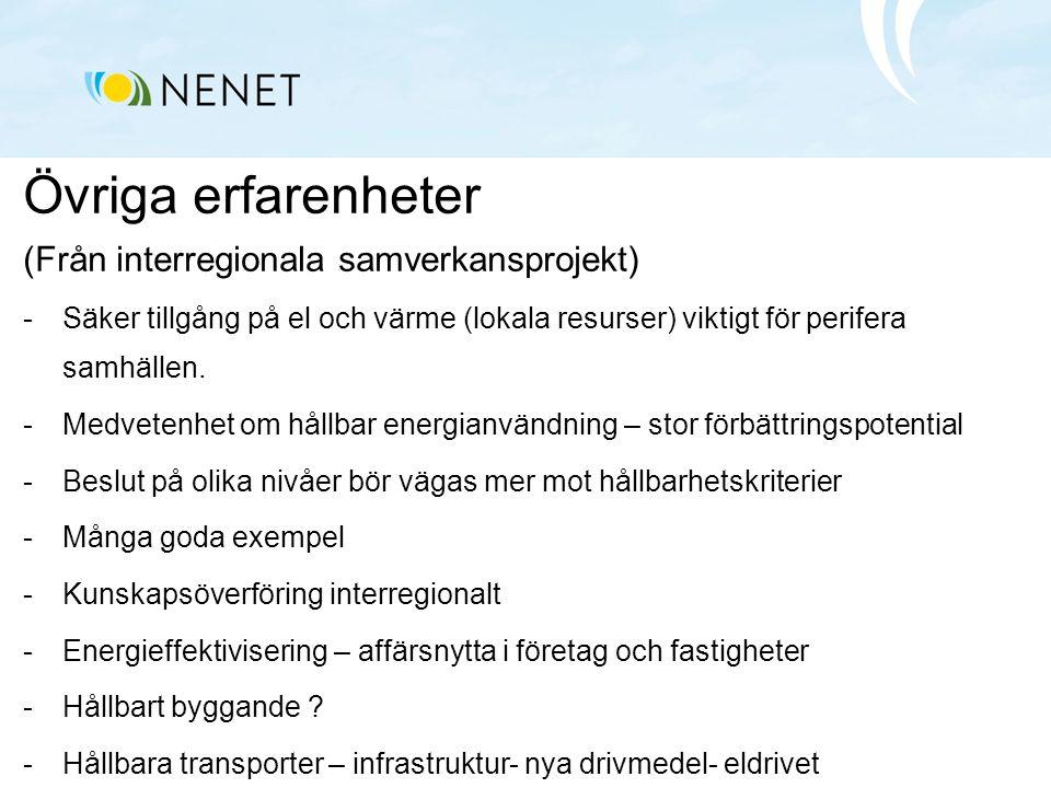 Övriga erfarenheter (Från interregionala samverkansprojekt) -Säker tillgång på el och värme (lokala resurser) viktigt för perifera samhällen. -Medvete
