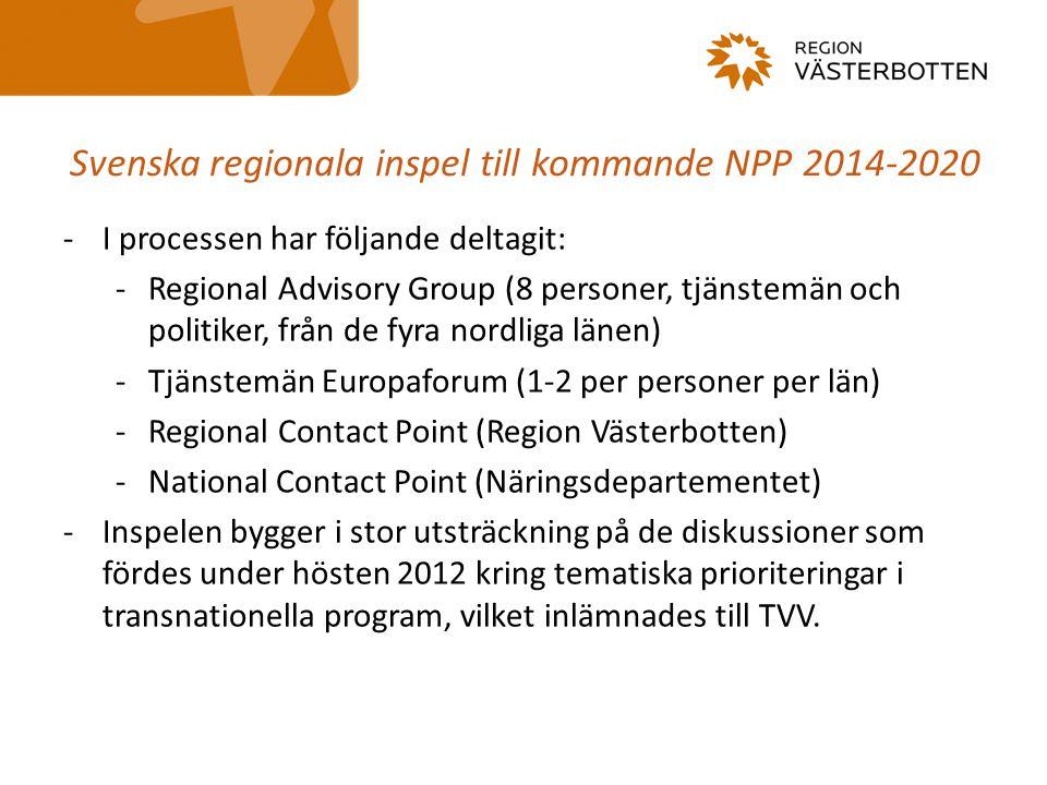 Svenska regionala inspel till kommande NPP 2014-2020 -I processen har följande deltagit: -Regional Advisory Group (8 personer, tjänstemän och politike