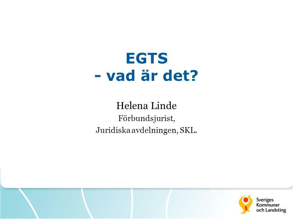 EGTS - vad är det? Helena Linde Förbundsjurist, Juridiska avdelningen, SKL.