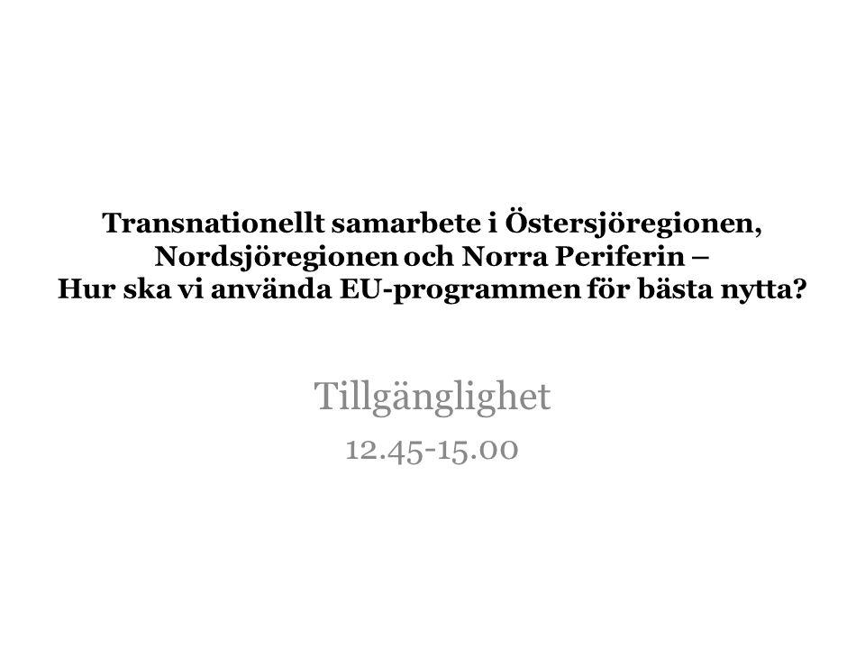 Transnationellt samarbete i Östersjöregionen, Nordsjöregionen och Norra Periferin – Hur ska vi använda EU-programmen för bästa nytta? Tillgänglighet 1
