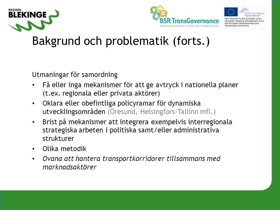 Bakgrund och problematik (forts.) Utmaningar för samordning Få eller inga mekanismer för att ge avtryck i nationella planer (t.ex. regionala eller pri