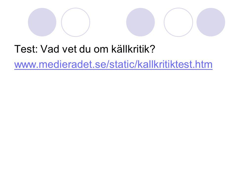 Test: Vad vet du om källkritik? www.medieradet.se/static/kallkritiktest.htm