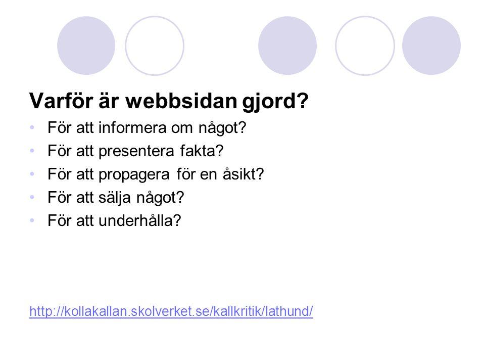 Varför är webbsidan gjord? För att informera om något? För att presentera fakta? För att propagera för en åsikt? För att sälja något? För att underhål