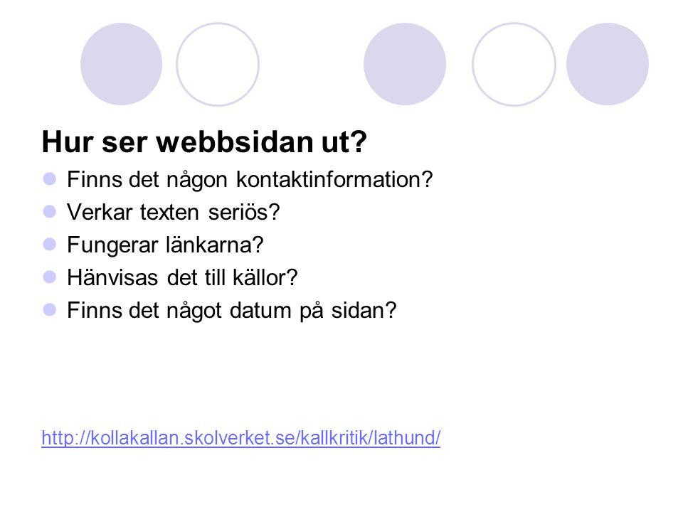 Hur ser webbsidan ut? Finns det någon kontaktinformation? Verkar texten seriös? Fungerar länkarna? Hänvisas det till källor? Finns det något datum på