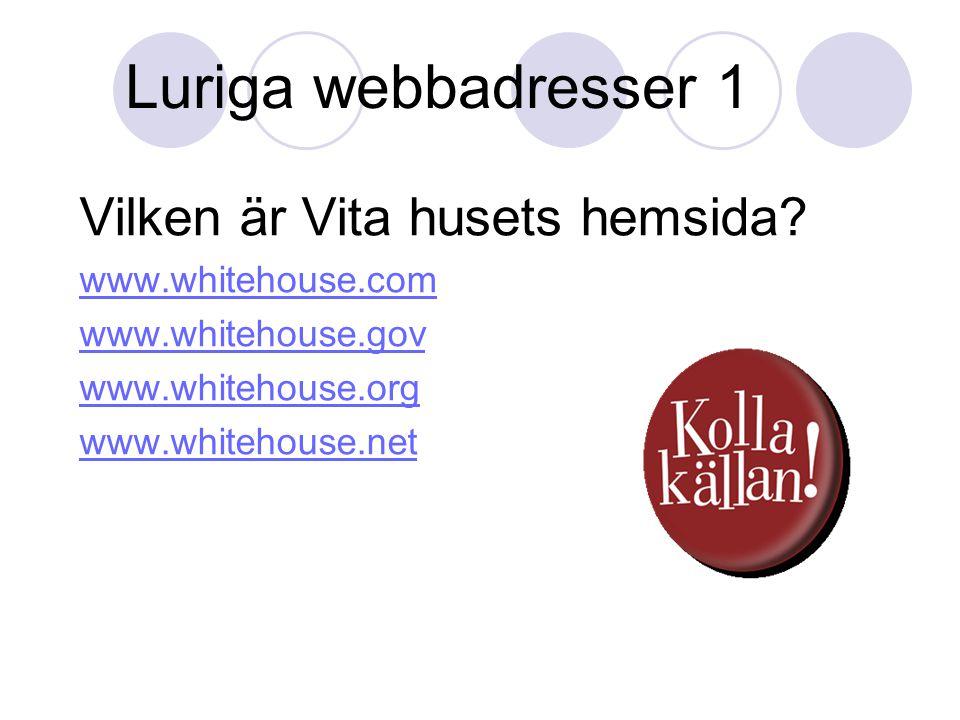 Luriga webbadresser 1 Vilken är Vita husets hemsida? www.whitehouse.com www.whitehouse.gov www.whitehouse.org www.whitehouse.net