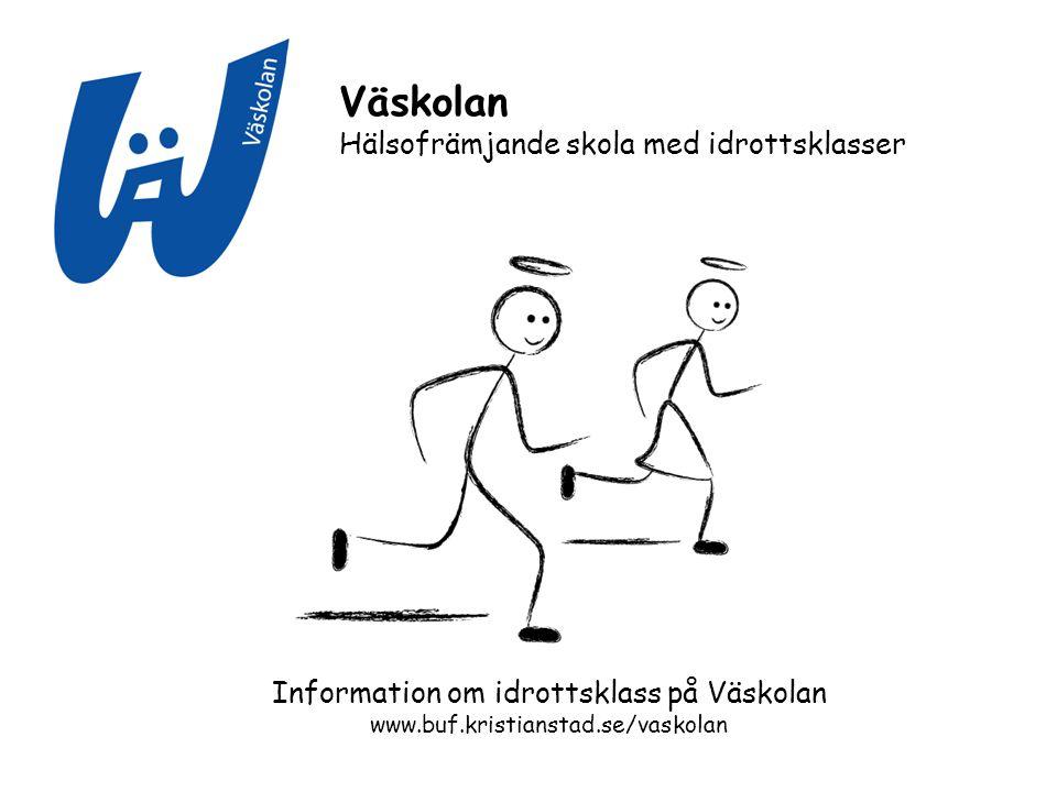 Information om idrottsklass på Väskolan www.buf.kristianstad.se/vaskolan Väskolan Hälsofrämjande skola med idrottsklasser