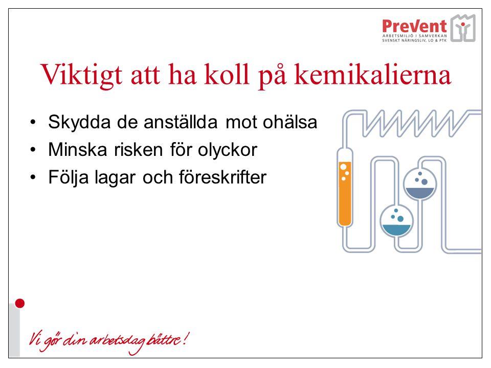 Viktigt att ha koll på kemikalierna Skydda de anställda mot ohälsa Minska risken för olyckor Följa lagar och föreskrifter