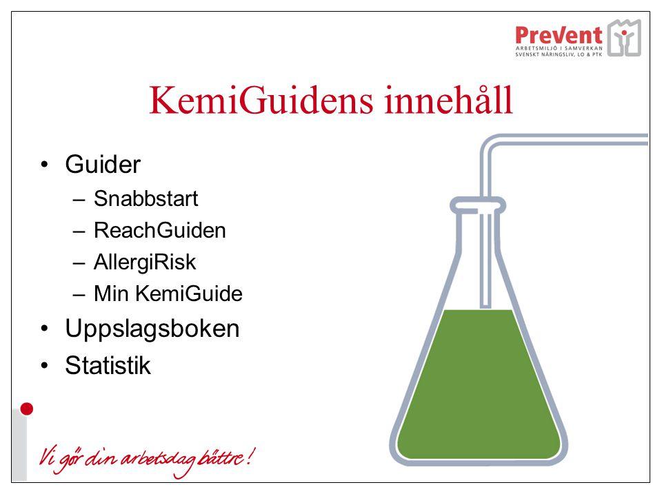 KemiGuidens innehåll Guider –Snabbstart –ReachGuiden –AllergiRisk –Min KemiGuide Uppslagsboken Statistik