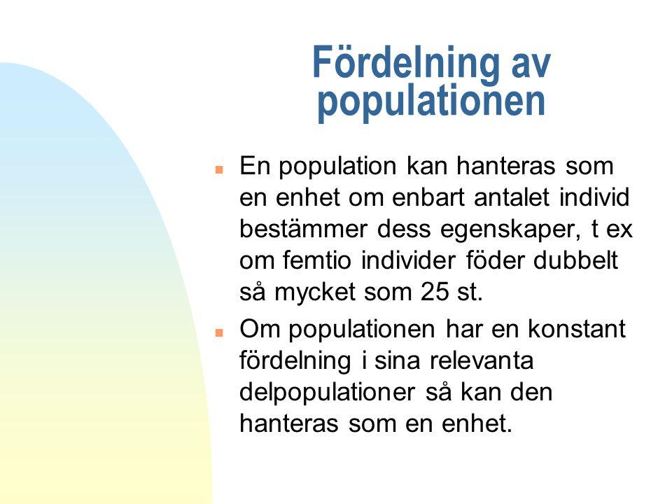 Fördelning av populationen n En population kan hanteras som en enhet om enbart antalet individ bestämmer dess egenskaper, t ex om femtio individer föd