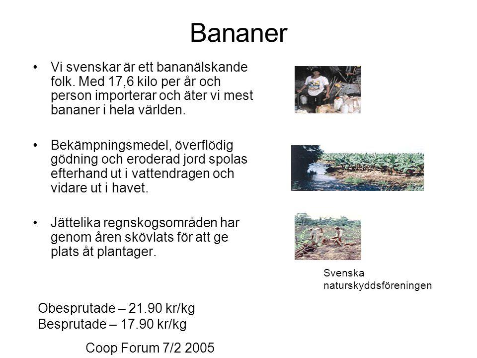 Bananer Vi svenskar är ett bananälskande folk. Med 17,6 kilo per år och person importerar och äter vi mest bananer i hela världen. Bekämpningsmedel, ö