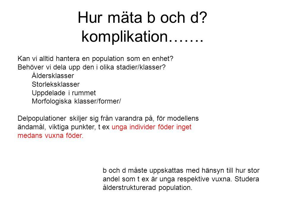 Hur mäta b och d? komplikation……. Kan vi alltid hantera en population som en enhet? Behöver vi dela upp den i olika stadier/klasser? Åldersklasser Sto