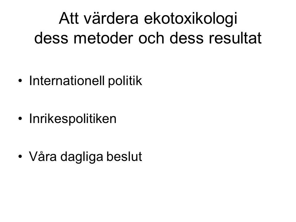 Att värdera ekotoxikologi dess metoder och dess resultat Internationell politik Inrikespolitiken Våra dagliga beslut