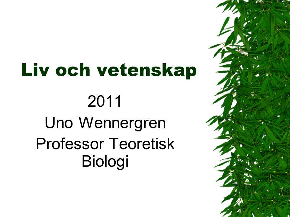 Liv och vetenskap 2011 Uno Wennergren Professor Teoretisk Biologi