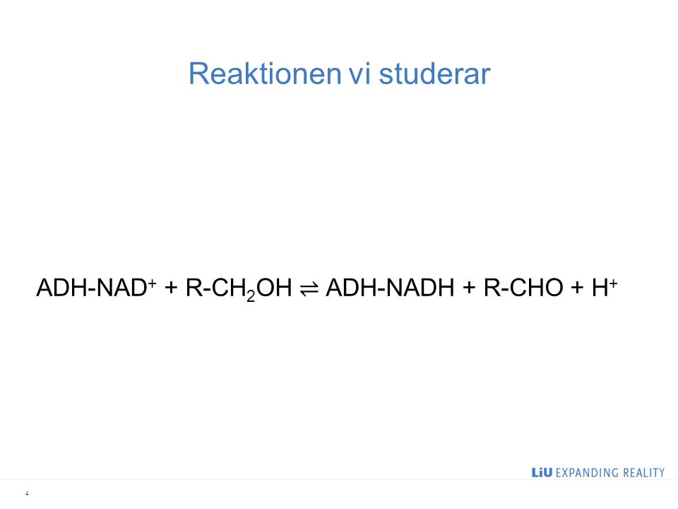 Reaktionen vi studerar ADH-NAD + + R-CH 2 OH ⇌ ADH-NADH + R-CHO + H + 4