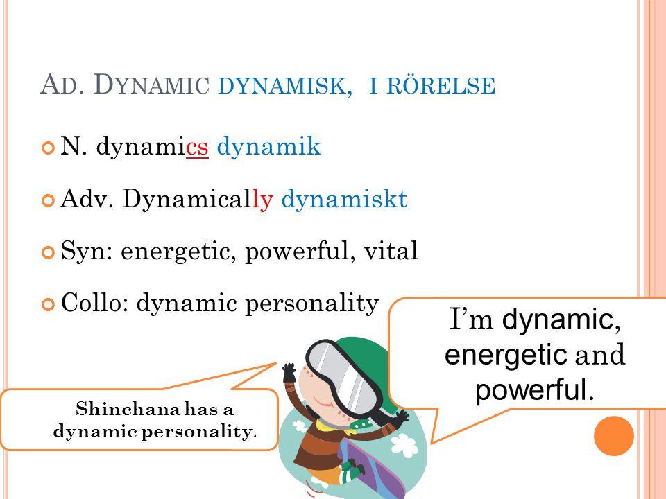 A D.D YNAMIC DYNAMISK, I RÖRELSE N. dynamics dynamik Adv.