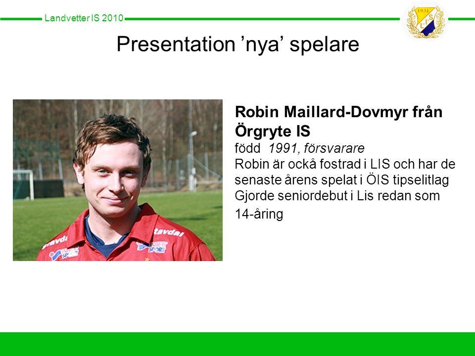 Presentation 'nya' spelare Robin Maillard-Dovmyr från Örgryte IS född 1991, försvarare Robin är ockå fostrad i LIS och har de senaste årens spelat i ÖIS tipselitlag Gjorde seniordebut i Lis redan som 14-åring