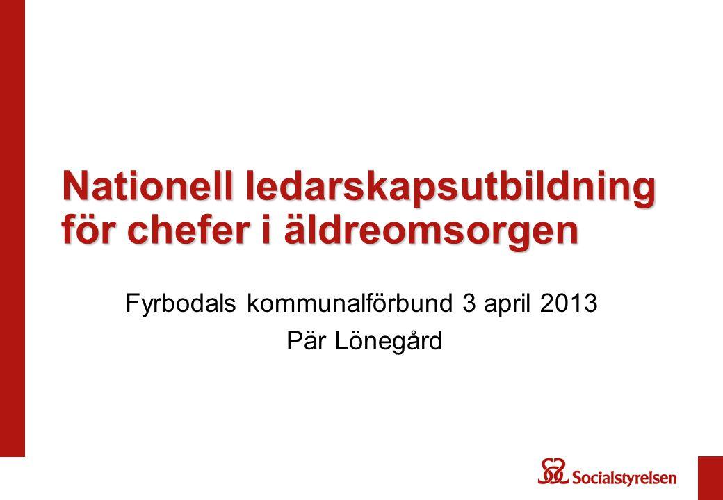 Nationell ledarskapsutbildning för chefer i äldreomsorgen Fyrbodals kommunalförbund 3 april 2013 Pär Lönegård