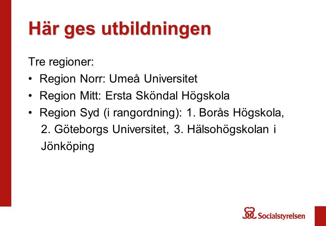 Här ges utbildningen Tre regioner: Region Norr: Umeå Universitet Region Mitt: Ersta Sköndal Högskola Region Syd (i rangordning): 1. Borås Högskola, 2.