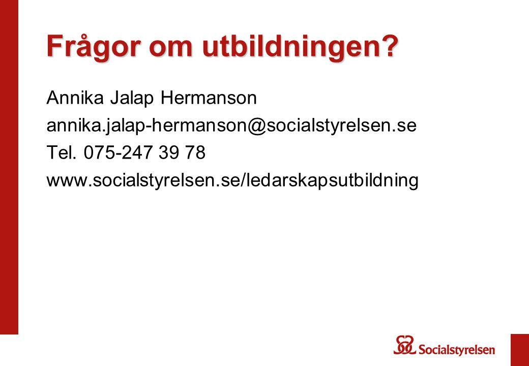 Frågor om utbildningen? Annika Jalap Hermanson annika.jalap-hermanson@socialstyrelsen.se Tel. 075-247 39 78 www.socialstyrelsen.se/ledarskapsutbildnin