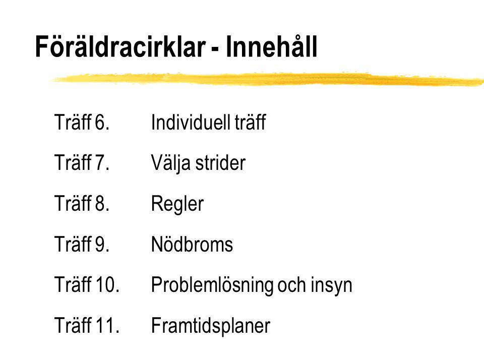 Föräldracirklar - Innehåll Träff 6. Individuell träff Träff 7.Välja strider Träff 8. Regler Träff 9. Nödbroms Träff 10. Problemlösning och insyn Träff