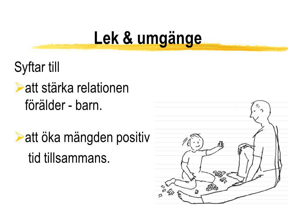 Lek & umgänge Syftar till  att stärka relationen förälder - barn.  att öka mängden positiv tid tillsammans.