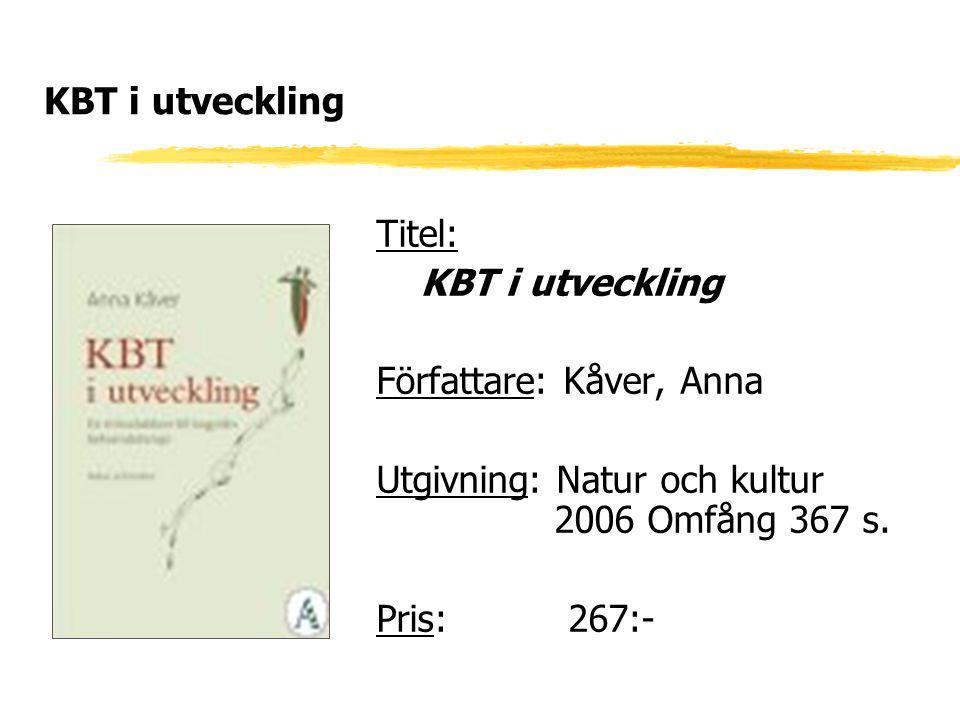 KBT i utveckling Titel: KBT i utveckling Författare: Kåver, Anna Utgivning: Natur och kultur 2006 Omfång 367 s. Pris: 267:-