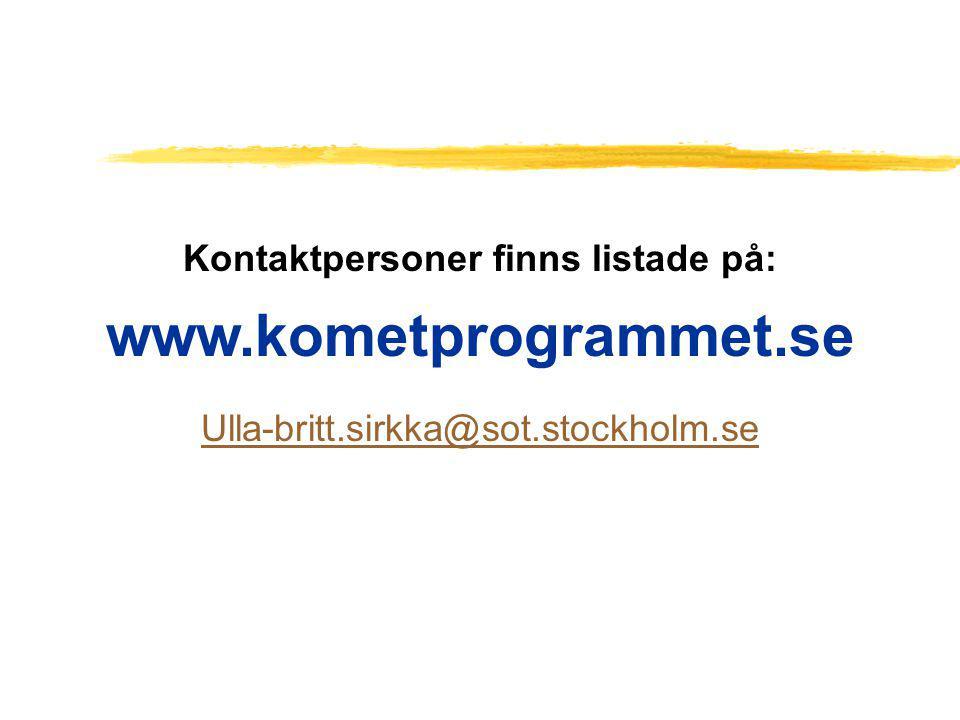 Kontaktpersoner finns listade på: www.kometprogrammet.se Ulla-britt.sirkka@sot.stockholm.se