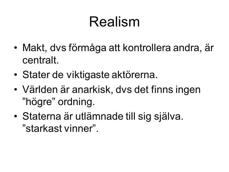 """Realism Makt, dvs förmåga att kontrollera andra, är centralt. Stater de viktigaste aktörerna. Världen är anarkisk, dvs det finns ingen """"högre"""" ordning"""