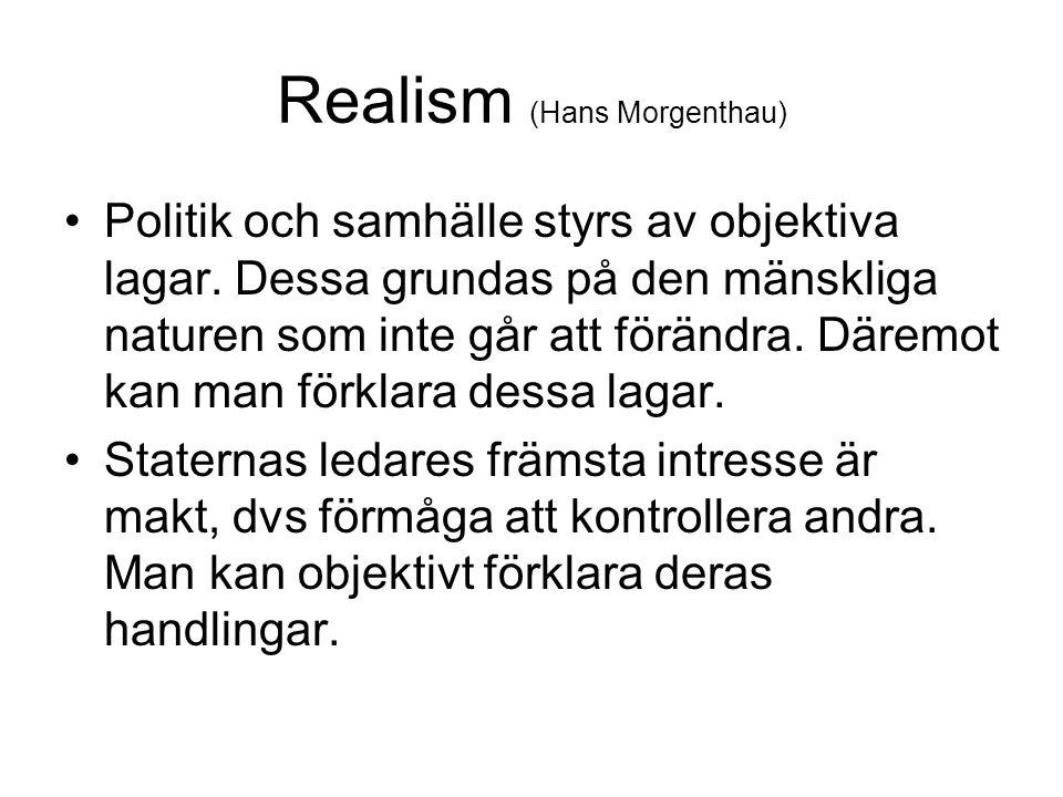 Realism (Hans Morgenthau) Politik och samhälle styrs av objektiva lagar. Dessa grundas på den mänskliga naturen som inte går att förändra. Däremot kan