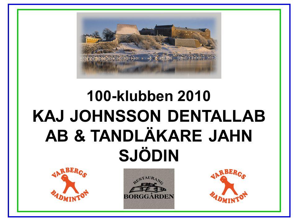 100-klubben 2010 KAJ JOHNSSON DENTALLAB AB & TANDLÄKARE JAHN SJÖDIN