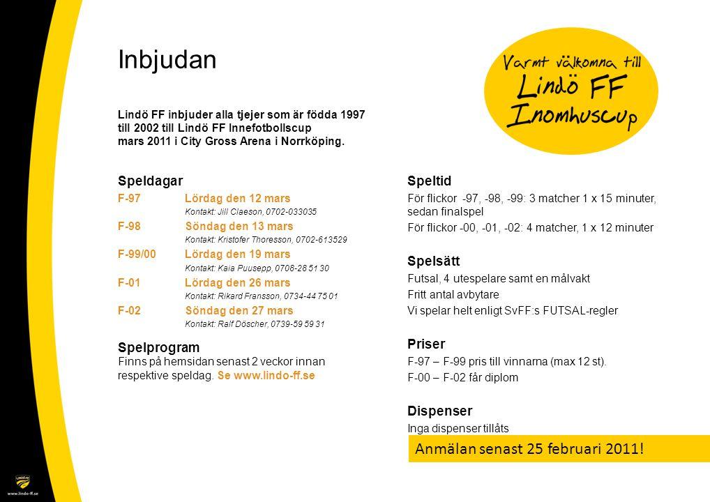 Inbjudan Lindö FF inbjuder alla tjejer som är födda 1997 till 2002 till Lindö FF Innefotbollscup mars 2011 i City Gross Arena i Norrköping. Speltid Fö