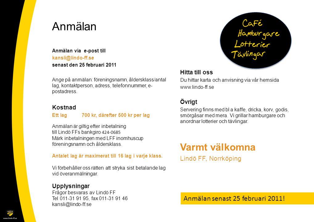Anmälan Anmälan via e-post till kansli@lindo-ff.se senast den 25 februari 2011 Hitta till oss Du hittar karta och anvisning via vår hemsida www.lindo-