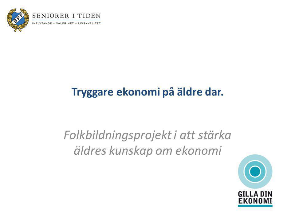 Uppdrag från regeringen - Finansinspektionen projektägare Att stärka äldres kunskaper om ekonomi, genom att informera samt initiera till privatekonomisk utbildning Öronmärkta pengar i FI:s budget PRO, SPF, SKPF, SPRF, RPG